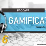 eLearning Podcast n.6 – Meccaniche e dinamiche di gioco nella gamification